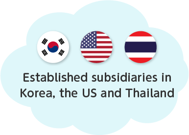 Established subsidiaries in Korea, the US and Thailand